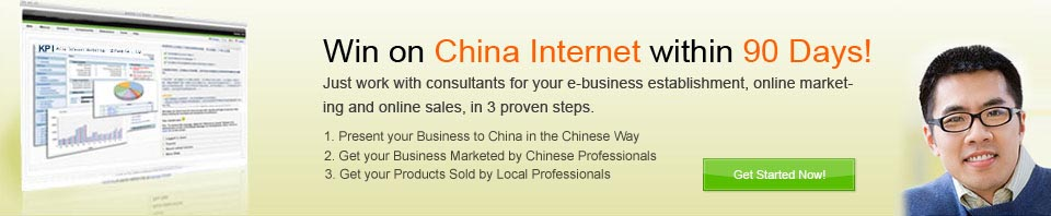Win on China Internet within 90 Days! Just work with consultants for your e-business establishment, online marketing and online sales, in 3 proven steps, 1, Present business in Chinese way instead of Chinese. 2, Market by professional Chinese instead of Chinese. 3, Sell by professionals regardless of languages.